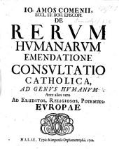 J. A. Comenii ... de Rerum humanarum emendatione consultatio catholica