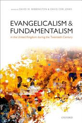 Evangelicalism and Fundamentalism in the United Kingdom during the Twentieth Century