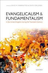 Evangelicalism and Fundamentalism in the United Kingdom during the Twentieth Century PDF