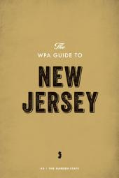 The WPA Guide to New Jersey: The Garden State