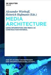 Media Architecture: Using Information and Media as Construction Material