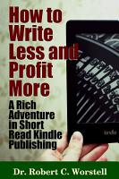 How to Write Less and Profit More   A Rich Adventure In Short Read Kindle Publishing PDF