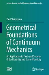 Geometrical Foundations of Continuum Mechanics: An Application to First- and Second-Order Elasticity and Elasto-Plasticity