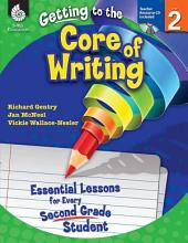 Getting to the Core of Writing: Essential Lessons for Every Second Grade Student. Level 2