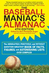 The Baseball Maniac?s Almanac: The Absolutely, Positively, and without Question Greatest Book of Facts, Figures, and Astonishing Lists Ever Compiled