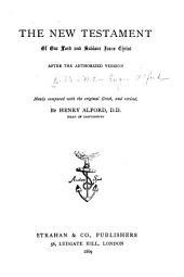 The New Testament of Our Lord and Saviour Jesus Christ After the Authorized Version: Newly Compared with the Original Greek and Revised