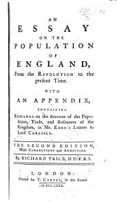 An Essay on the Population of England, from the Revolution to the Present Time: With an Appendix, Containing Remarks on the Account of the Population, Trade, and Resources of the Kingdom, in Mr. Eden's Letters to Lord Carlisle
