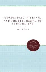 George Ball Vietnam And The Rethinking Of Containment Book PDF