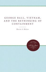 George Ball, Vietnam, and the Rethinking of Containment