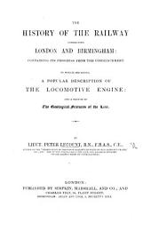 The History of the Railway Connecting London and Birmingham. ... T which are Added, a Popular Description of the Locomotive Engine, and a Sketch of the Geological Features of the Line