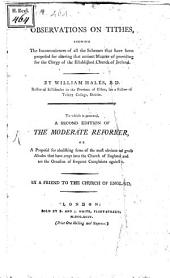 Observations on tithes, showing the inconveniences of ... the established church of Ireland: To which is annexed a second edition of the moderate reformer