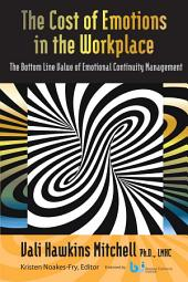 The Cost of Emotions in the Workplace: The Bottom-Line Cost of Emotional Continuity Management