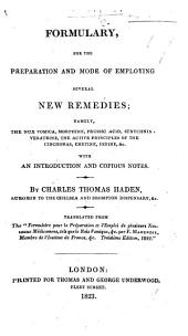 "Formulary for the preparation and mode of employing several new remedies ... With an introduction and notes, by C. T. Haden. ... Translated from the ""Formulaire ... par F. Magendie ... Troisième édition."""