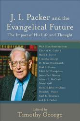 J  I  Packer and the Evangelical Future PDF