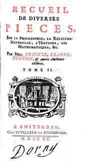 Recueil de diverses pièces sur la philosophie, la religion ...: par Leibniz, Clarke, Newton, et autres auteurs célebres, Volume2