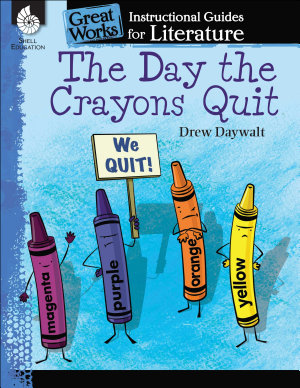 The Day the Crayons Quit  An Instructional Guide for Literature