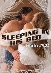Sleeping In His Bed : Erotica Sex: (Adults Only Erotica)