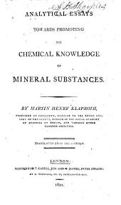 Analytical Essays Towards Promoting the Chemical Knowledge of Mineral Substances: Volume 1