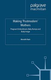 Making 'Postmodern' Mothers: Pregnant Embodiment, Baby Bumps and Body Image