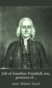 Life of Jonathan Trumbull: Sen., Governor of Connecticut