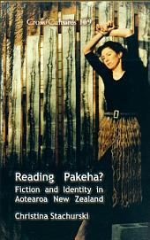 Reading Pakeha?: Fiction and Identity in Aotearoa New Zealand