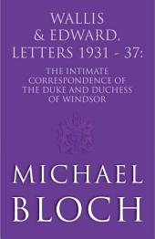 Wallis and Edward, Letters: 1931-37: The Intimate Correspondence of the Duke and Duchess of Windsor