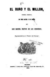 El duro y el millon: comedia original en tres actos y en verso