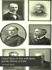 United States in War with Spain and the History of Cuba: A Thrilling Account of the Land and Naval Operations of American Soldiers and Sailors in Our War with Spain, and the Heroic Struggles of Cuban Patriots Against Spanish Tyranny. Including a Description and History of Cuba, Spain, Philippine Islands, Our Army and Navy, Fighting Strength, Coast Defenses, and Our Relations with Other Nations Etc., Etc