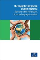 The linguistic integration of adult migrants  from one country to another  from one language to another PDF