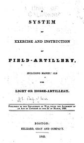 A System of Exercise and Instruction of Field-artillery: Including Manoeuvres for Light Or Horse-artillery