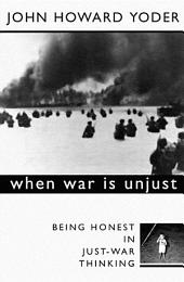 When War Is Unjust, Second Edition: Being Honest in Just-War Thinking