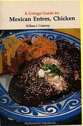 A Gringo Guide to: Mexican Entres, Chicken