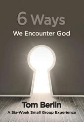 6 Ways We Encounter God Participant WorkBook: A Six-Week Small Group Experience