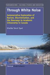 Through White Noise: Autonarrative Exploration of Racism, Discrimination, and the Doorways to Academic Citizenship in Canada