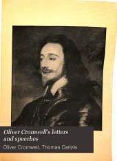 Oliver Cromwell's Letters and Speeches: With Elucidations