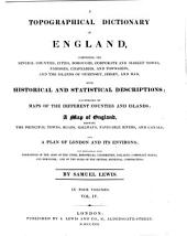 A Topographical Dictionary of England: Comprising the Several Counties, Cities, Boroughs, Corporate and Market Towns, Parishes, Chapelries, and Townships, and the Islands of Guernsey, Jersey, and Man, with Historical and Statistical Descriptions; Illustrated by Maps of the Different Counties and Islands, a Map of England, Showing the Principal Towns, Roads, Railways, Navigable Rivers, and Canals; and a Plan of London and Its Environs, and Embellished with Engravings of the Arms of the Cities, Bishopricks, Universities, Colleges, Corporate Towns, and Boroughs; and of the Seals of the Several Municipal Corporations, Volume 4
