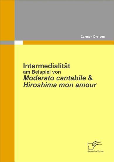 Intermedialit   t am Beispiel von Moderato Cantabile   Hiroshima Mon Amour PDF