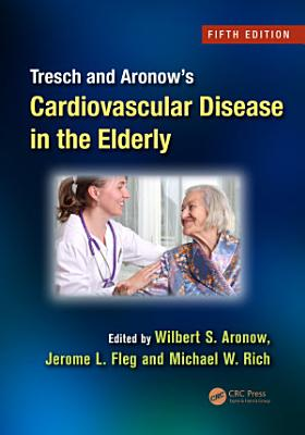 Tresch and Aronow s Cardiovascular Disease in the Elderly  Fifth Edition PDF