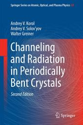 Channeling and Radiation in Periodically Bent Crystals: Edition 2