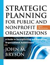 Strategic Planning for Public and Nonprofit Organizations: A Guide to Strengthening and Sustaining Organizational Achievement, Edition 3