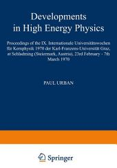 Developments in High Energy Physics: Proceedings of the IX. Internationale Universitätswochen für Kernphysik 1970 der Karl-Franzens-Universität Graz, at Schladming (Steiermark, Austria), 23rd February – 7th March 1970