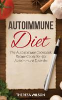 Autoimmune Diet  The Autoimmune Cookbook  Recipe Collection for Autoimmune Disorder PDF