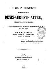 Oraison funèbre de monseigneur Denis-Auguste Affre, archevêque de Paris: prononcée en l'église métropolitaine de Paris, le 7 août 1848