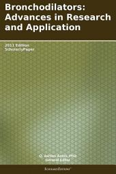 Bronchodilators: Advances in Research and Application: 2011 Edition: ScholarlyPaper