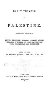 Early travels in Palestine: comprising the narritives of Arculf, Willibald, Bernhard, Saewulf, Sigurd, Benjamin of Tudela, Sir John Maundeville, de la Brocquière, and Maundrell