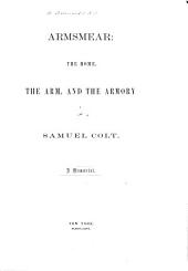 Armsmear: the Home, the Arm, and the Armory of Samuel Colt: A Memorial