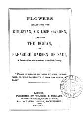 Flowers culled from the Gulistan, or Rose garden, and from the Bostan, or Pleasure garden. [Followed by] Appendix: an extr. from the Mesnavi, of Jelal-ud-Din-Rûmi