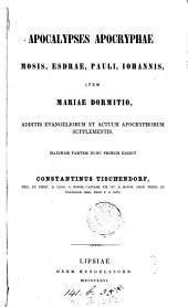 Apocalypses apocryphae Mosis, Esdrae, Pauli, Johannis, item Mariae Dormitio: additis evangeliorum et actuum apocryphorum supplementis