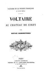 Voltaire et la société au 18. siècle par Gustave Desnoiresterres: Voltaire au chateau de Cirey, Volume2