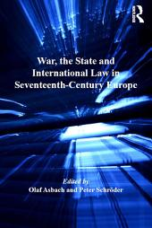 War, the State and International Law in Seventeenth-Century Europe